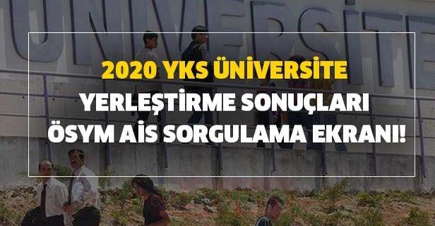 2020 YKS üniversite yerleştirme sonuçları ÖSYM AİS
