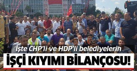 İşte CHP'li ve HDP'li belediyeleri işçi kıyımı bilançosu! 23 bin 953 işçi istifa ettirildi, 2 bin 347'si de işten atıldı!