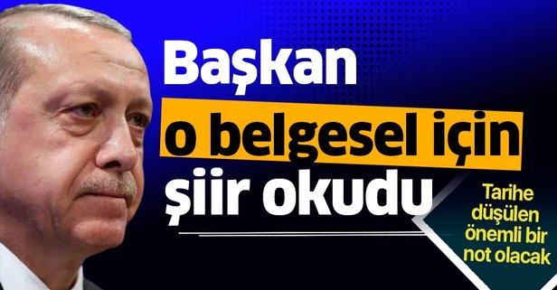 Başkan Erdoğan o belgesel için şiir okudu