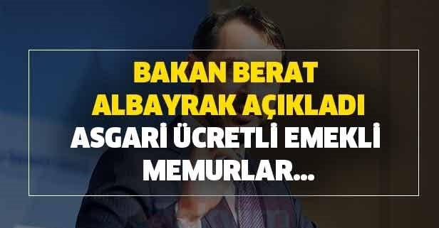 Bakan Berat Albayrak açıkladı: Asgari ücretli, emekli ve memurlar dikkat