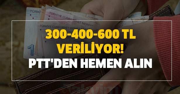 300-400-600 TL veriliyor! PTT'den hemen alın