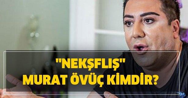 ''Nekşfliş'' Murat Övüç kimdir?