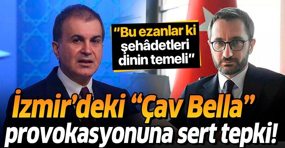 Fahrettin Altun ve Ömer Çelik'ten İzmir'deki 'Çav Bella' provokasyonuna tepki: Bu ezanlar ki şehâdetleri dinin temeli