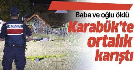Son dakika: Karabük'te ortalık karıştı! Baba ve oğlu öldü