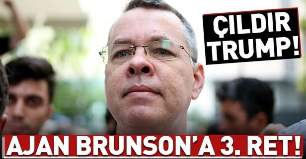 Ajan Brunson'un itirazı bir kez daha reddedildi!