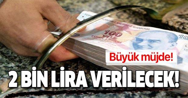 Büyük müjde! 2 bin lira verilecek!