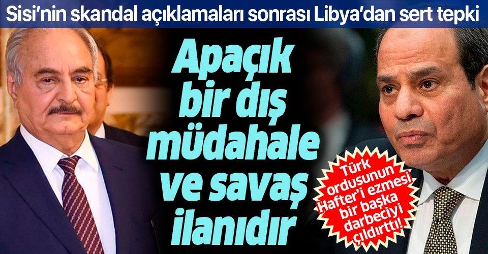 Son dakika: Libya'dan darbeci Sisi'nin skandal açıklamalarına sert tepki: Apaçık bir dış müdahale ve savaş ilanıdır