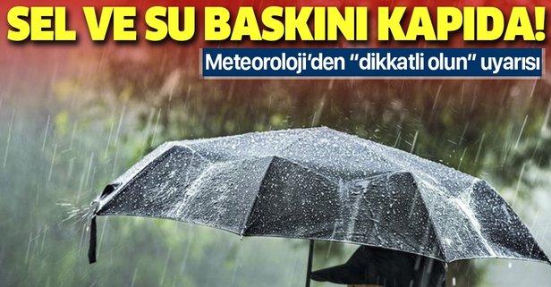 Meteoroloji uyardı: Sel, su baskını