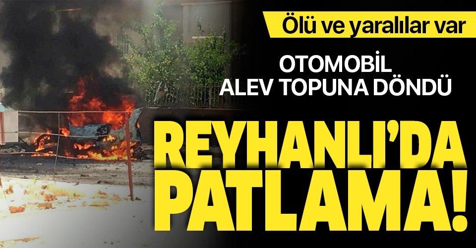 Son dakika haberi: Hatay Reyhanlı'da bir araçta patlama: Ölü ve yaralılar var