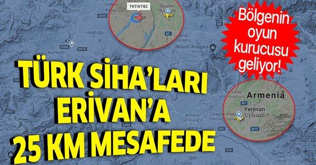 Bayraktar SİHA'lar Erivan'a 25 kilometre mesafede!