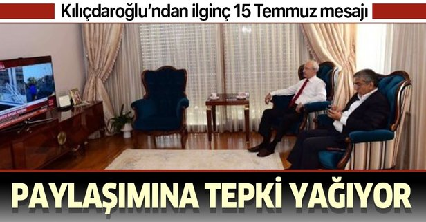 Kılıçdaroğlu'ndan ilginç 15 Temmuz mesajı