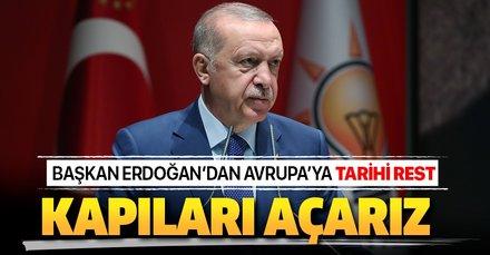Başkan Erdoğan'dan Avrupa'ya mülteci resti: Kapıları açarız
