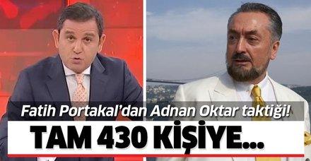 Fatih Portakal'dan Adnan Oktar taktiği! Tam 430 kişi hakkında...