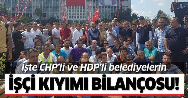 İşte CHP'li ve HDP'li belediyelerin işçi kıyımı bilançosu!