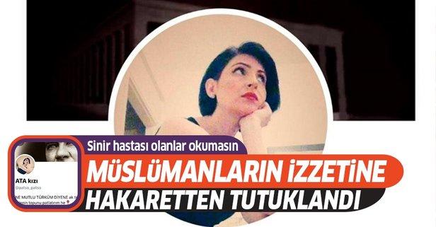 Müslümanları aşağılayan Ata kızı tutuklandı