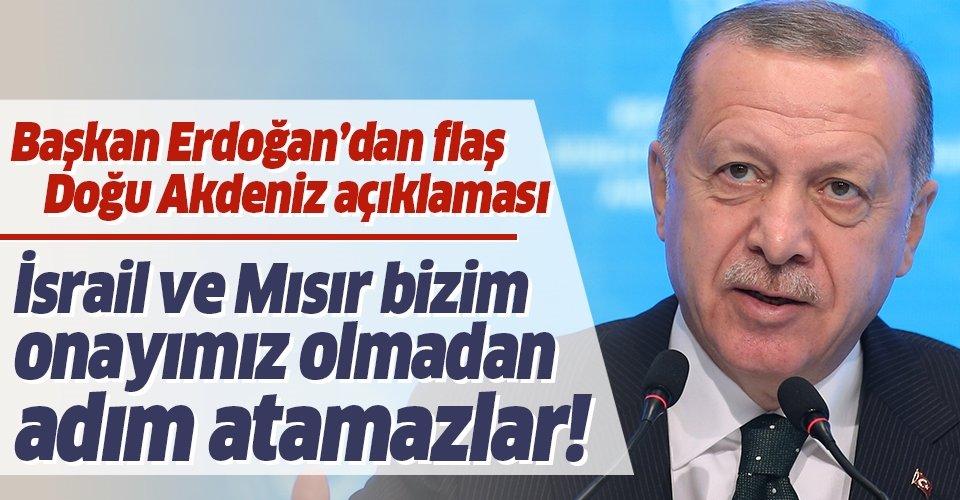 Başkan Erdoğan'dan flaş Doğu Akdeniz açıklaması: Bizim onayımız olmadan adım atamazlar