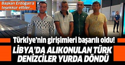 Son dakika: Libya'da Hafter güçlerinin alıkoyduğu 6 Türk denizci Türkiye'ye döndü