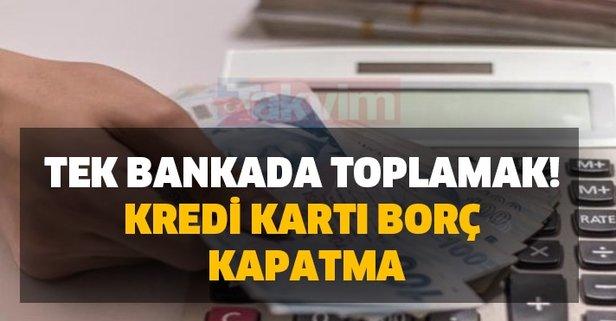 Farklı bankaların kredi kartı borçlarını tek bankada toplamak!