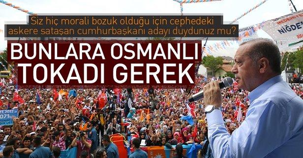 'Bunlara Osmanlı tokadı gerek'