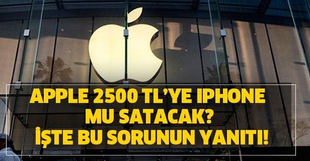 Apple 2500 TL'ye iPhone mu satacak? İşte bu sorunun yanıtı!