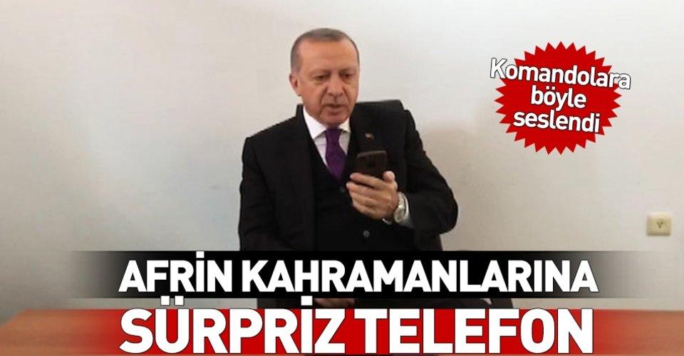 Başkan Erdoğan'dan Afrin kahramanlarına sürpriz telefon