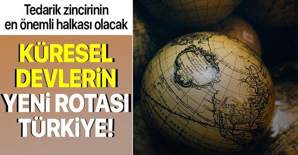 Türkiye küresel devlerin yeni rotası oluyor