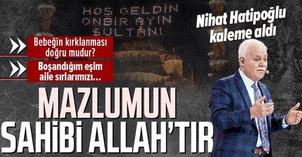Prof. Dr.Nihat Hatipoğlukaleme aldı: Mazlumun sahibiAllah'tır