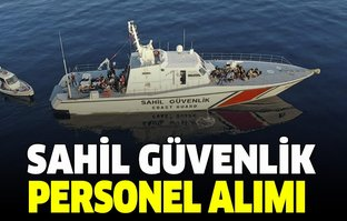 Sahil Güvenlik Komutanlığı personel alımı yapacak!