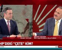CHP'deki çete kim? Sevigen'den flaş açıklamalar