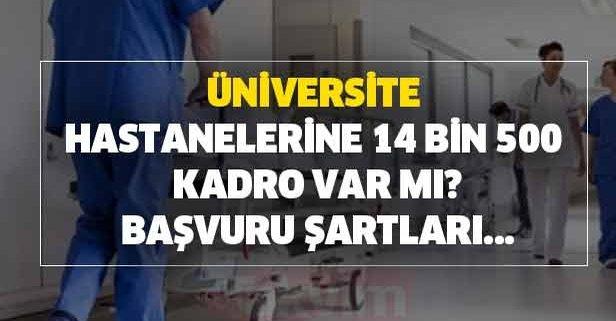 Üniversite hastanelerine 14 bin 500 kadro var mı?