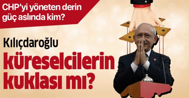 Kılıçdaroğlu küreselcilerin kuklası mı?
