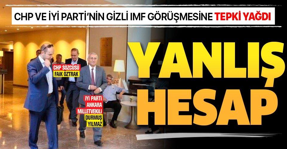 CHP ve İYİ Parti IMF ile gizli görüştü! Skandal buluşmaya tepki yağdı