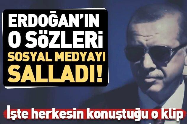 Erdoğan'ın o sözleri sosyal medyayı salladı