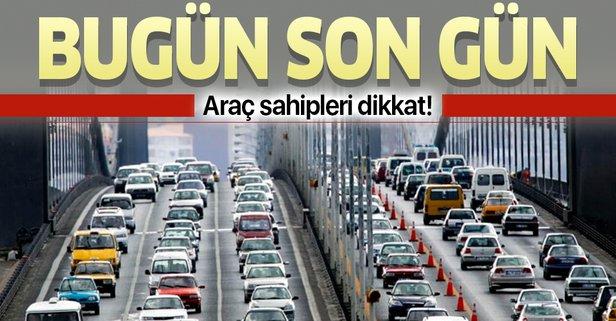 Araç sahipleri dikkat! Bugün son gün