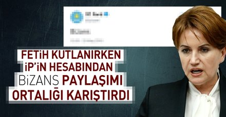 Fetih kutlanırken, İP'in sosyal medya hesabından 'Bizans' paylaşımı ortalığı karıştırdı