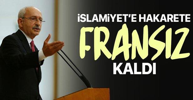 Kılıçdaroğlu İslamiyet'e hakarete Fransız kaldı