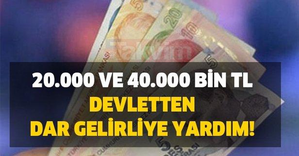 20000 ve 40000 bin TL devletten dar gelirliye yardım!
