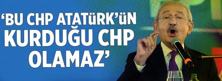 """""""Bu CHP Atatürk'ün kurduğu CHP olamaz"""""""