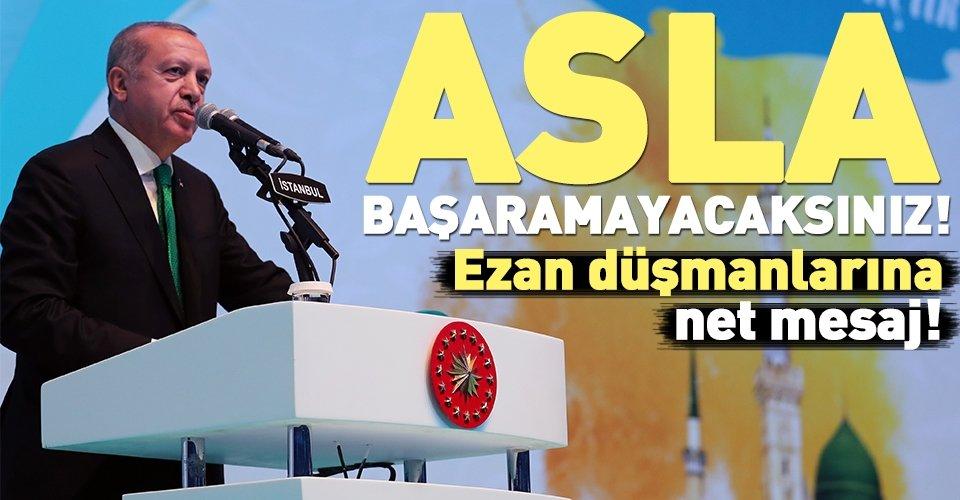 Başkan Erdoğan: Asla başaramayacaksınız!