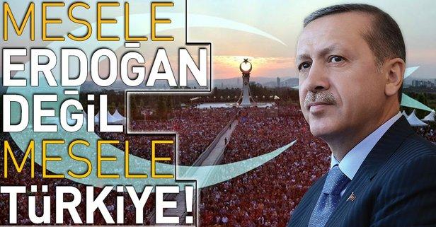 Mesele Erdoğan değil Türkiye