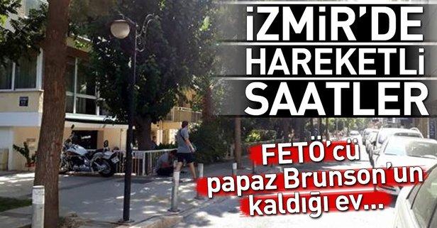 İzmir'de hareketli sabah! Rahip Brunson'un evi...
