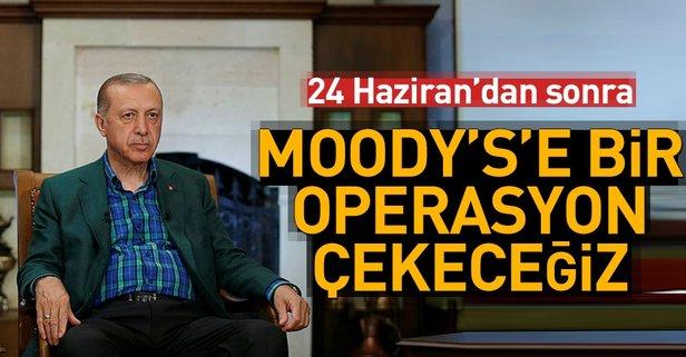 Erdoğan: O Moodyse biz bir operasyon çekeceğiz!