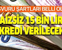 Faizsiz kredi müjdesi! 15 bin lira kredi desteği...