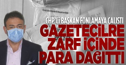 CHP'li belediye başkanı gazetecilere para dağıttı