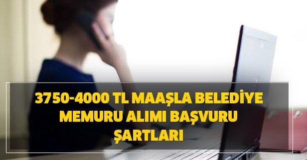 3750-4000 TL maaşla belediye memuru alımı başvuru şartları