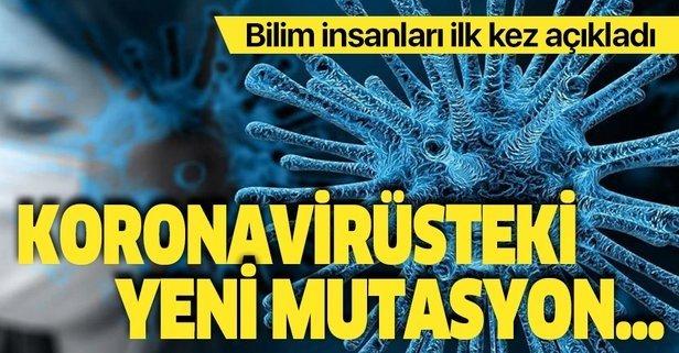 Bilim insanları ilk kez açıkladı! Koronavirüsteki yeni mutasyon...