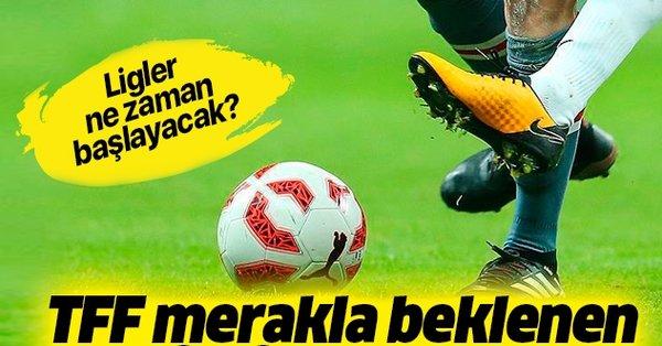 Son dakika: Ligler ne zaman başlayacak? TFF Süper Lig'in ...