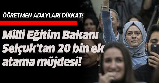 Milli Eğitim Bakanı Selçuk'tan 20 bin ek atama müjdesi
