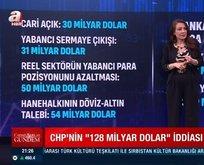 CHP'nin 128 milyar dolar hikayesi ve gerçekler...