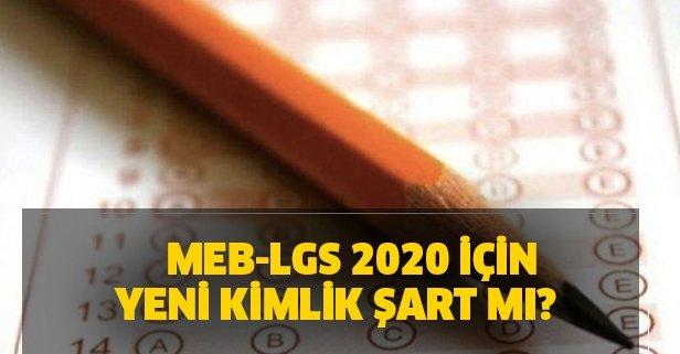 MEB-LGS 2020 için yeni kimlik şart mı? LGS liselere geçiş sınavı nasıl olacak?